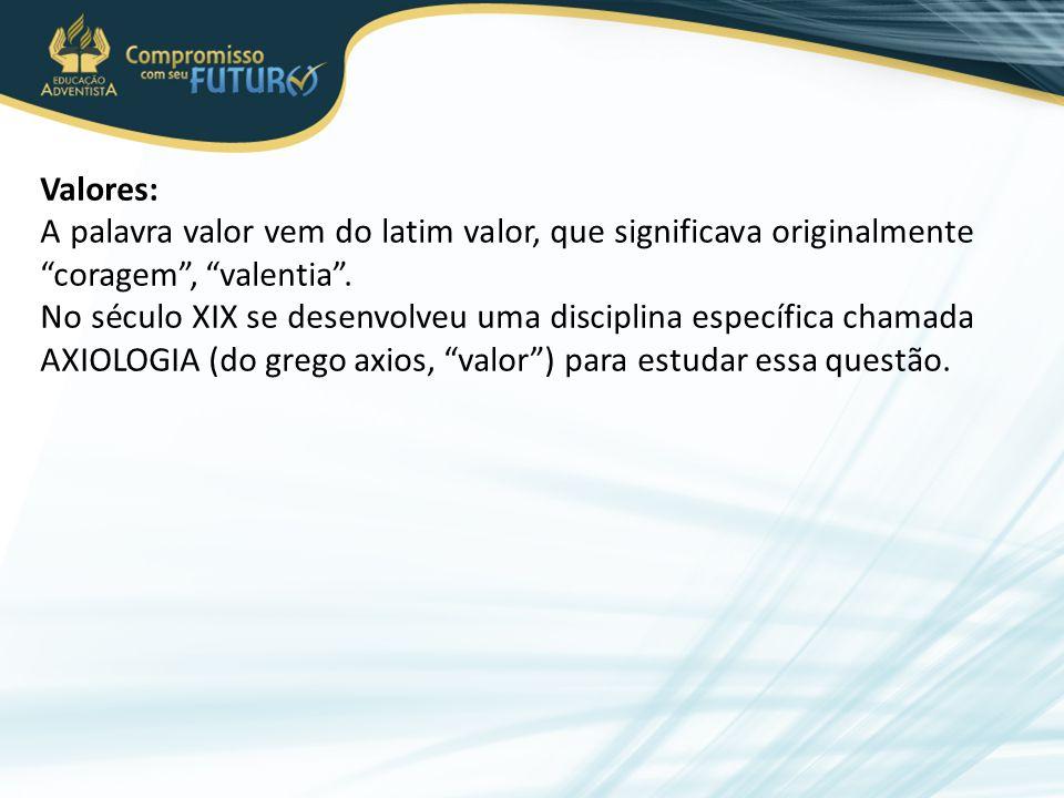 Valores: A palavra valor vem do latim valor, que significava originalmente coragem , valentia .