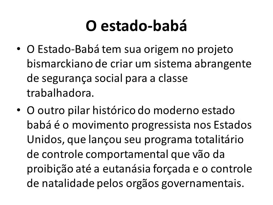 O estado-babá O Estado-Babá tem sua origem no projeto bismarckiano de criar um sistema abrangente de segurança social para a classe trabalhadora.