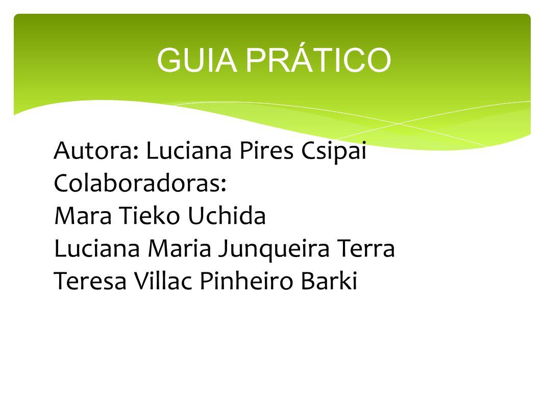 GUIA PRÁTICO Autora: Luciana Pires Csipai Colaboradoras: