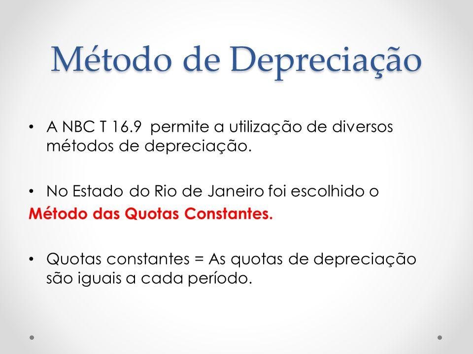Método de Depreciação A NBC T 16.9 permite a utilização de diversos métodos de depreciação. No Estado do Rio de Janeiro foi escolhido o.