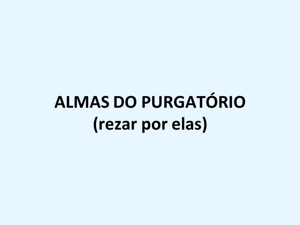 ALMAS DO PURGATÓRIO (rezar por elas)
