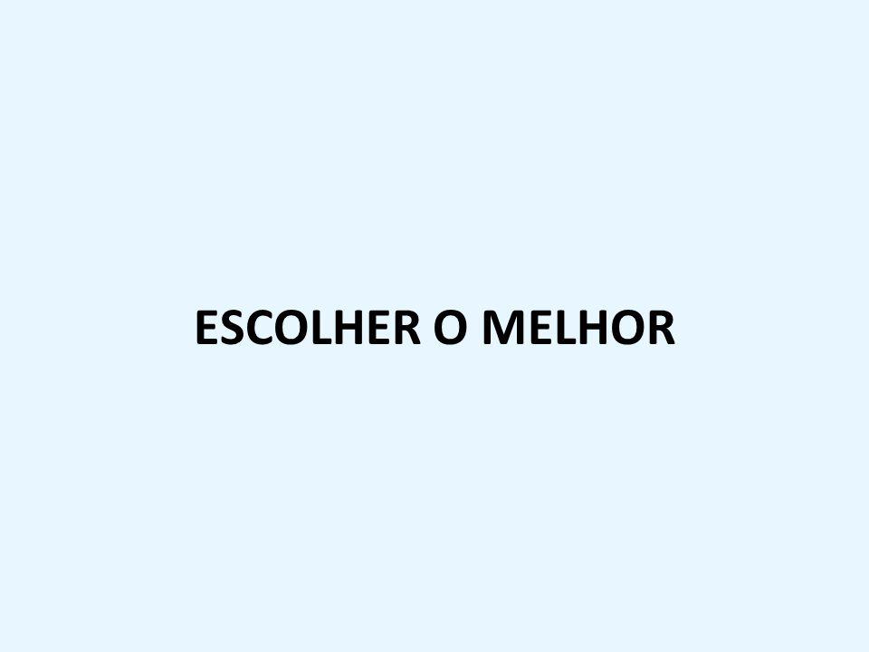 ESCOLHER O MELHOR