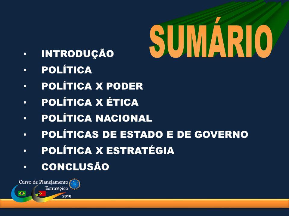 SUMÁRIO INTRODUÇÃO POLÍTICA POLÍTICA X PODER POLÍTICA X ÉTICA