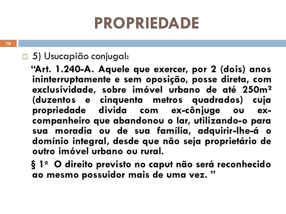 PROPRIEDADE 5) Usucapião conjugal: