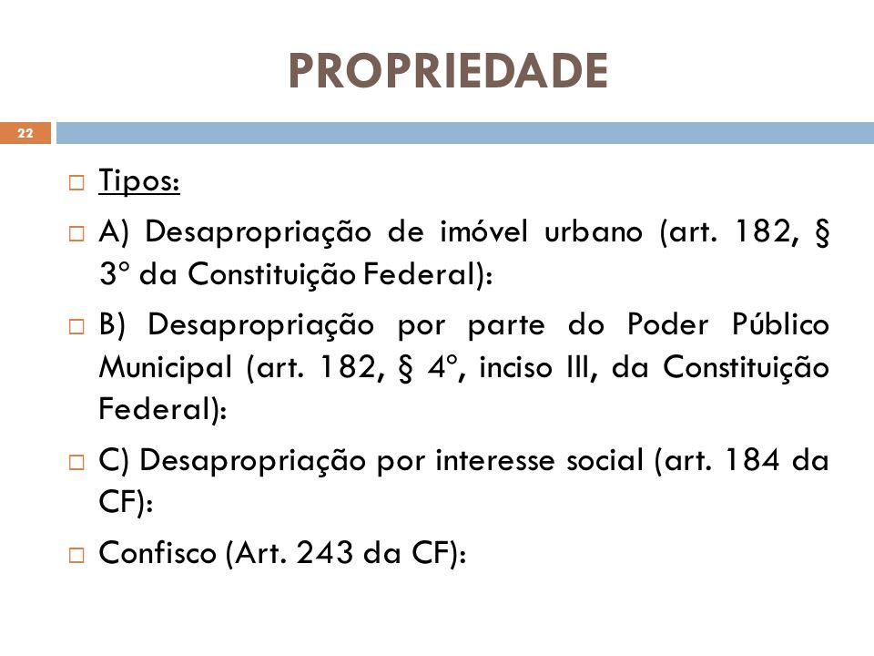PROPRIEDADE Tipos: A) Desapropriação de imóvel urbano (art. 182, § 3º da Constituição Federal):
