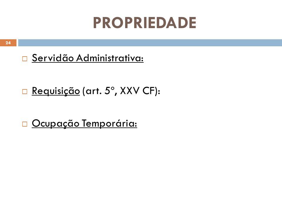 PROPRIEDADE Servidão Administrativa: Requisição (art. 5º, XXV CF):
