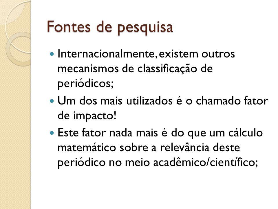 Fontes de pesquisa Internacionalmente, existem outros mecanismos de classificação de periódicos;