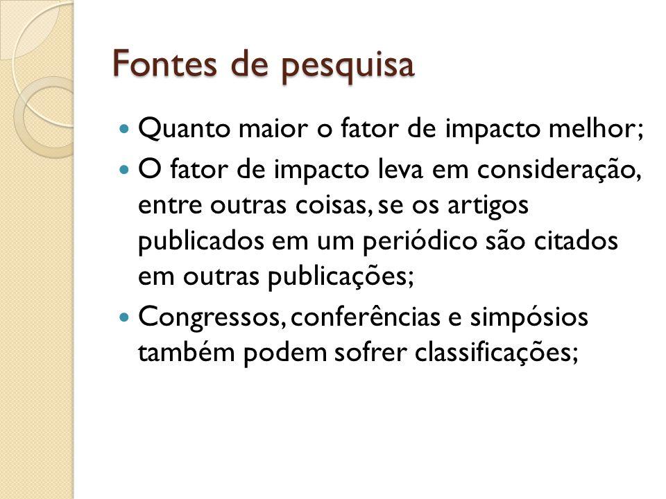 Fontes de pesquisa Quanto maior o fator de impacto melhor;