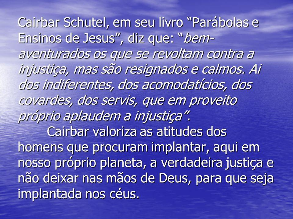 Cairbar Schutel, em seu livro Parábolas e Ensinos de Jesus , diz que: bem-aventurados os que se revoltam contra a injustiça, mas são resignados e calmos.