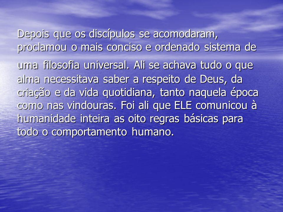 Depois que os discípulos se acomodaram, proclamou o mais conciso e ordenado sistema de uma filosofia universal.