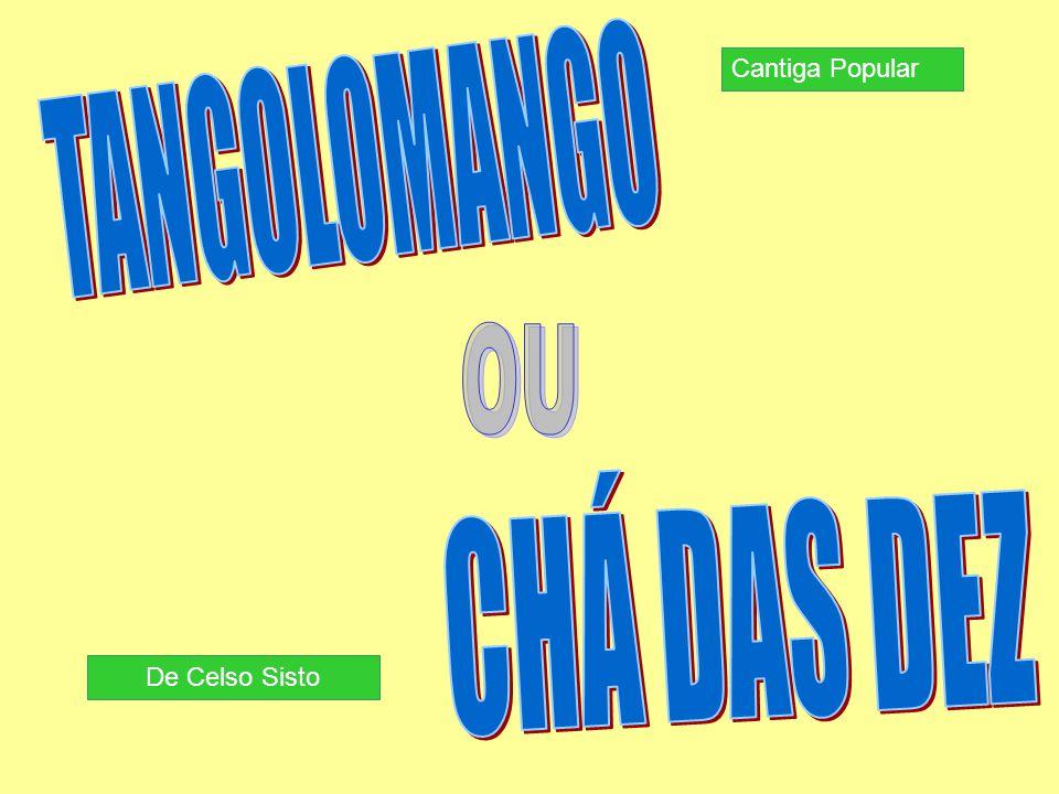 Cantiga Popular TANGOLOMANGO OU CHÁ DAS DEZ De Celso Sisto