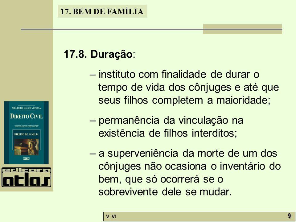 17.8. Duração: – instituto com finalidade de durar o tempo de vida dos cônjuges e até que seus filhos completem a maioridade;