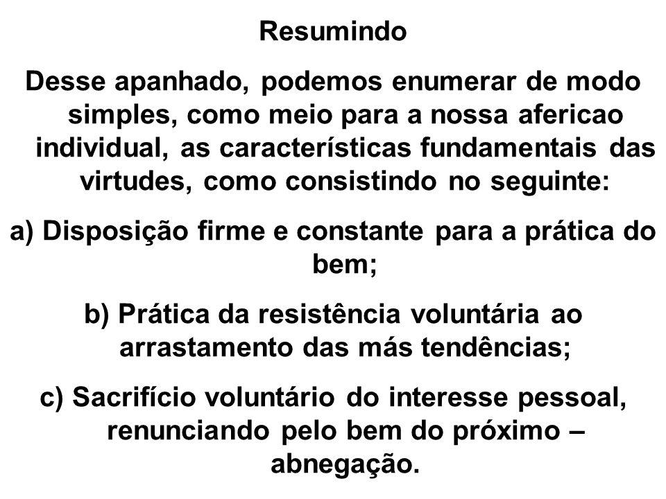 a) Disposição firme e constante para a prática do bem;