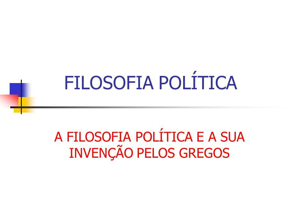 A FILOSOFIA POLÍTICA E A SUA INVENÇÃO PELOS GREGOS