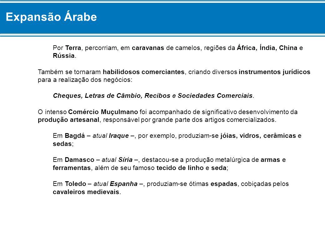 Expansão Árabe Por Terra, percorriam, em caravanas de camelos, regiões da África, Índia, China e Rússia.