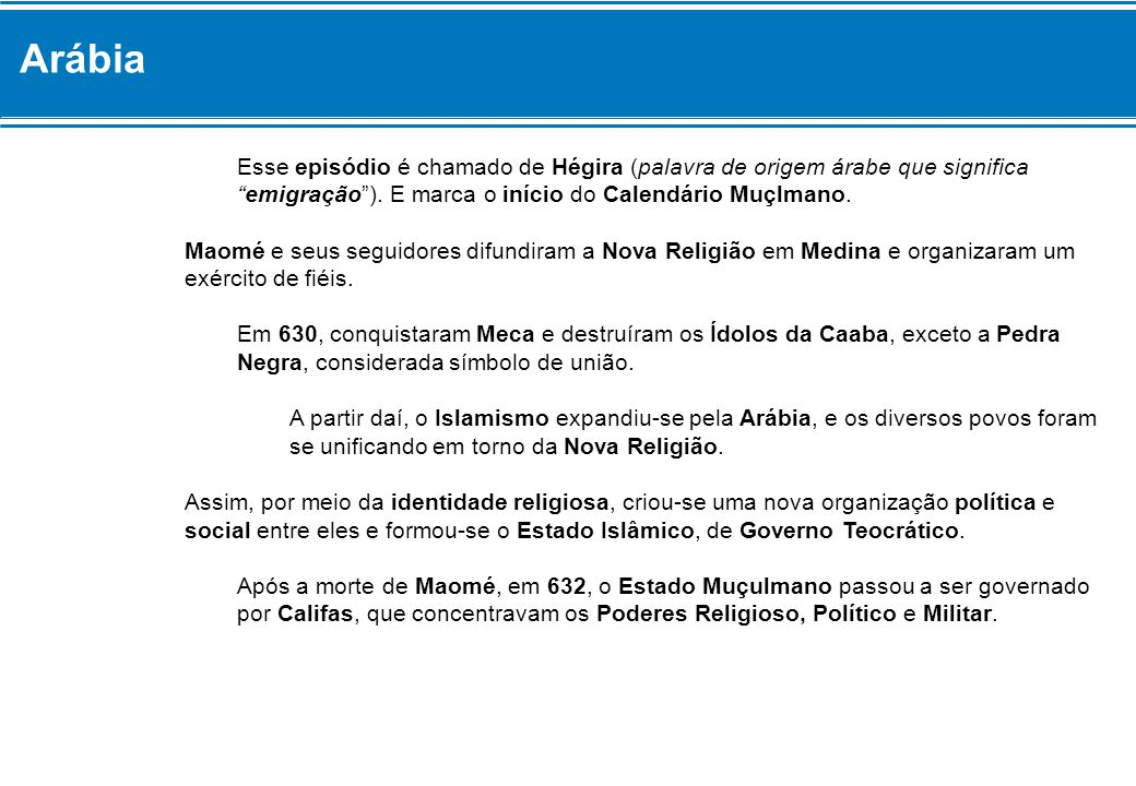 Arábia Esse episódio é chamado de Hégira (palavra de origem árabe que significa emigração ). E marca o início do Calendário Muçlmano.