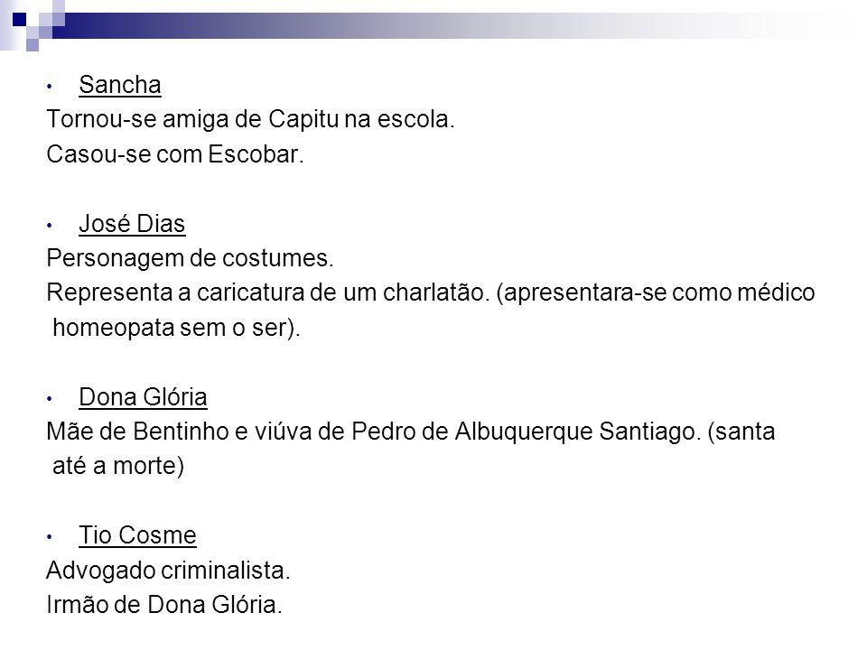 Sancha Tornou-se amiga de Capitu na escola. Casou-se com Escobar. José Dias. Personagem de costumes.
