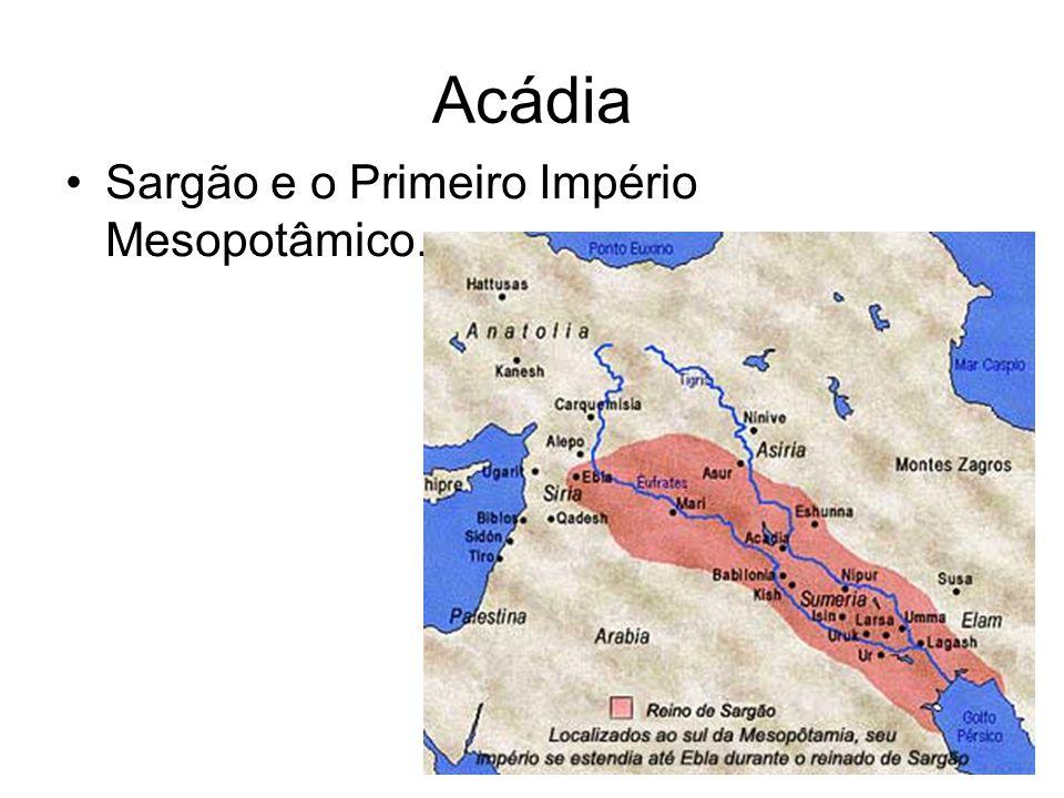 Acádia Sargão e o Primeiro Império Mesopotâmico.