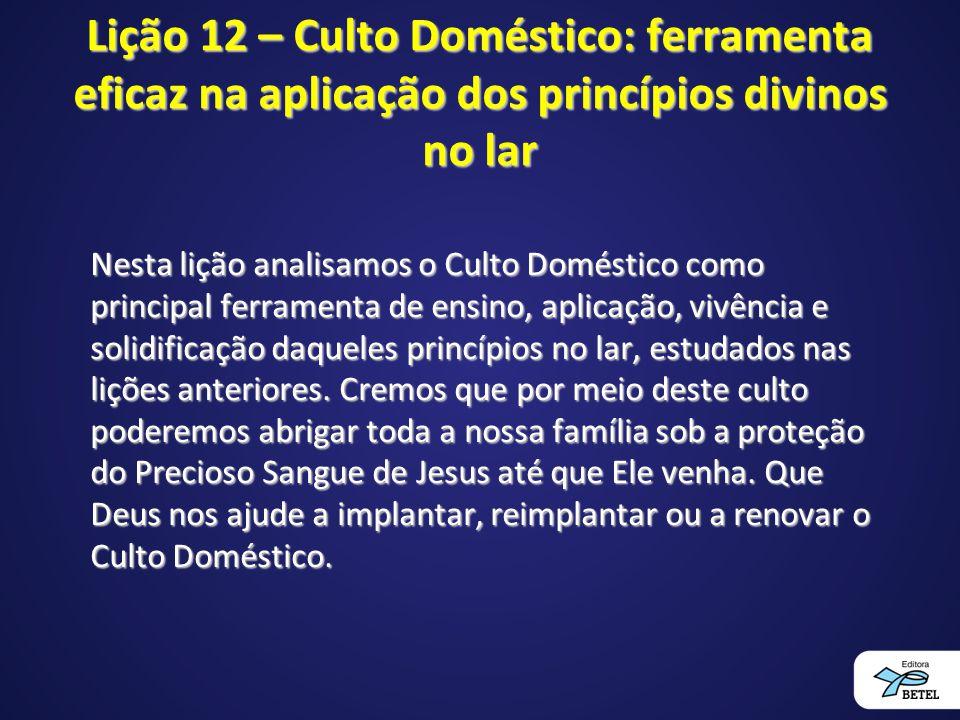 Lição 12 – Culto Doméstico: ferramenta eficaz na aplicação dos princípios divinos no lar