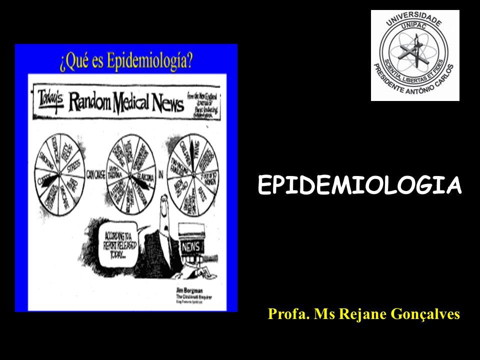 EPIDEMIOLOGIA Profa. Ms Rejane Gonçalves