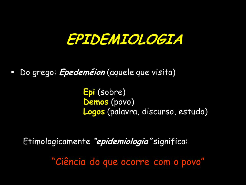 EPIDEMIOLOGIA Ciência do que ocorre com o povo