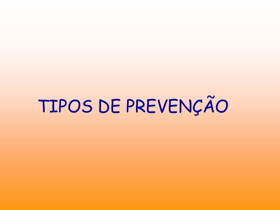 TIPOS DE PREVENÇÃO