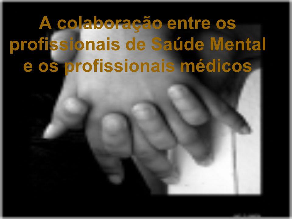 A colaboração entre os profissionais de Saúde Mental e os profissionais médicos