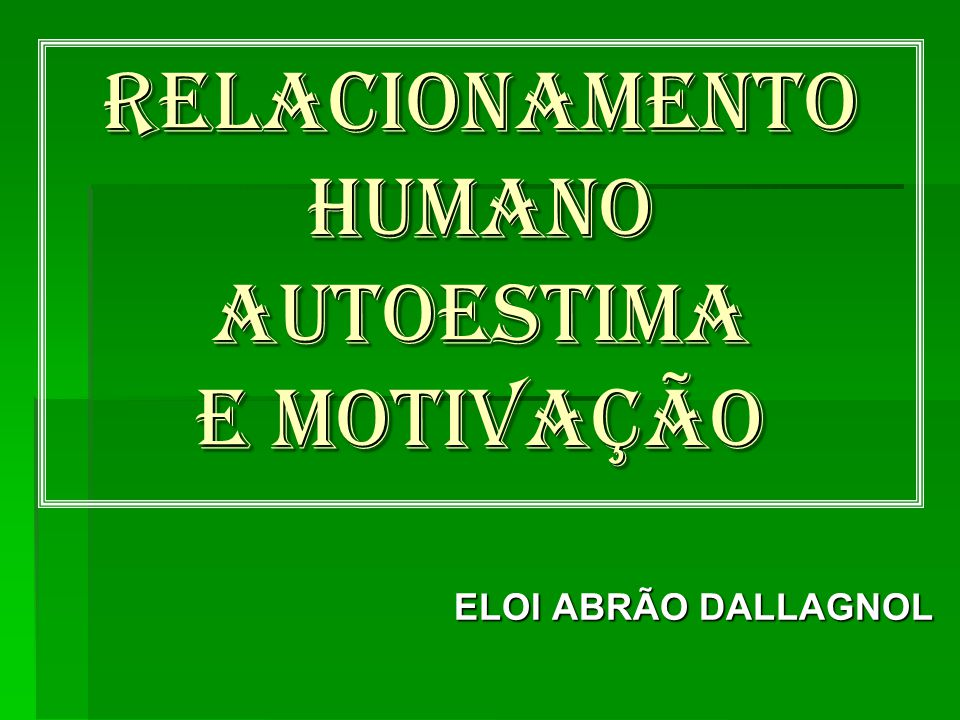 RELACIONAMENTO HUMANO AUTOESTIMA e motivação