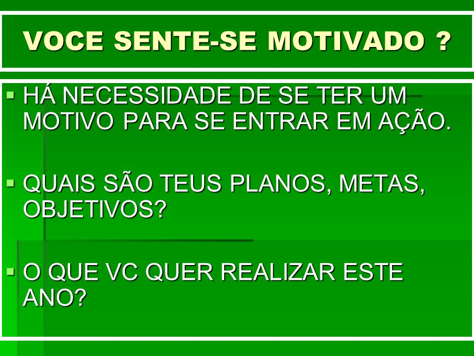 VOCE SENTE-SE MOTIVADO