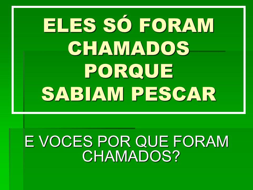 ELES SÓ FORAM CHAMADOS PORQUE SABIAM PESCAR