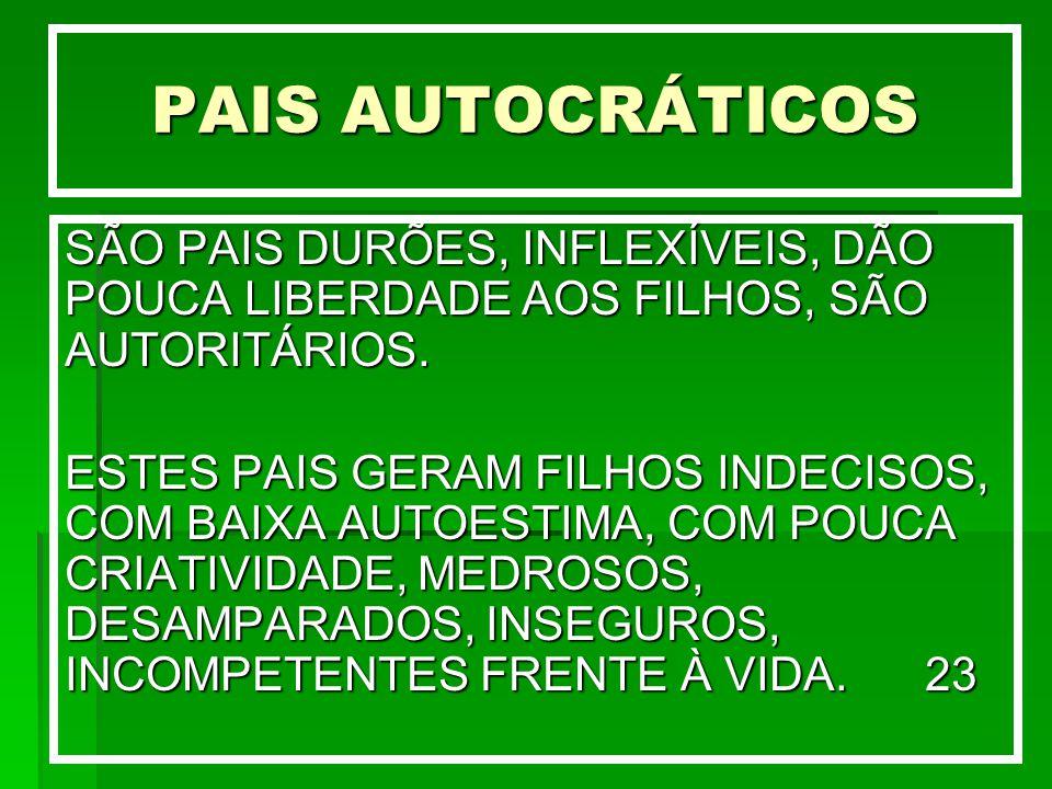 PAIS AUTOCRÁTICOS SÃO PAIS DURÕES, INFLEXÍVEIS, DÃO POUCA LIBERDADE AOS FILHOS, SÃO AUTORITÁRIOS.