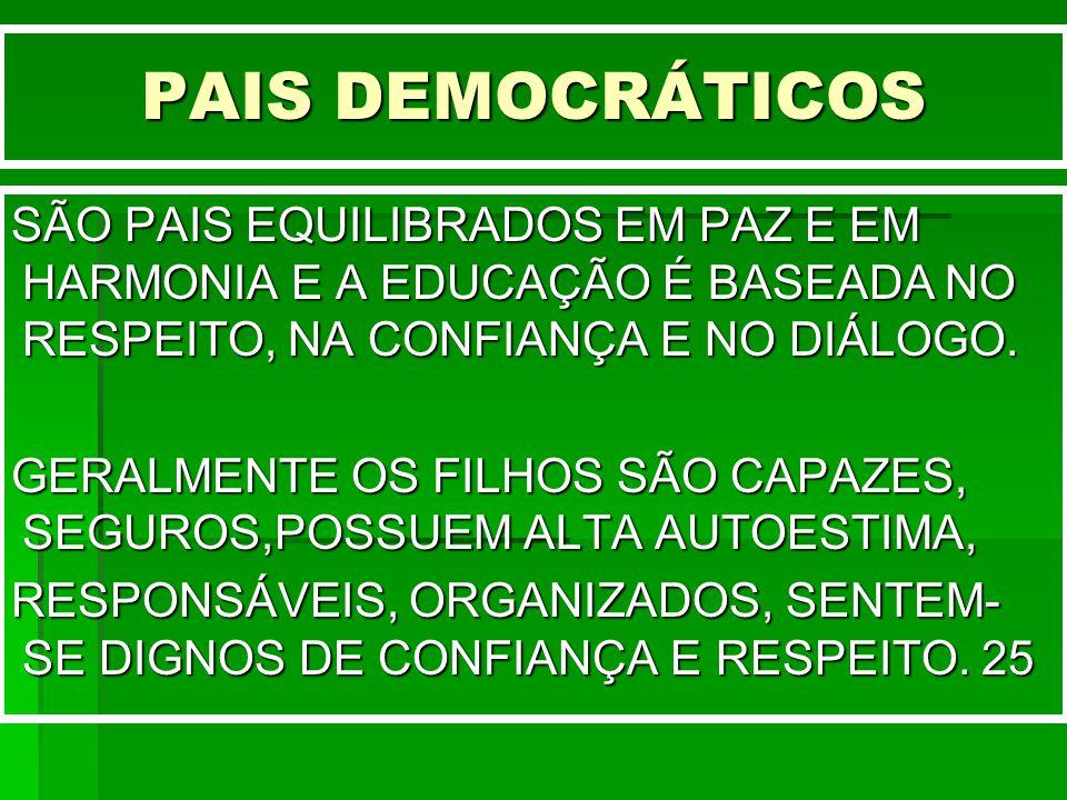 PAIS DEMOCRÁTICOS SÃO PAIS EQUILIBRADOS EM PAZ E EM HARMONIA E A EDUCAÇÃO É BASEADA NO RESPEITO, NA CONFIANÇA E NO DIÁLOGO.