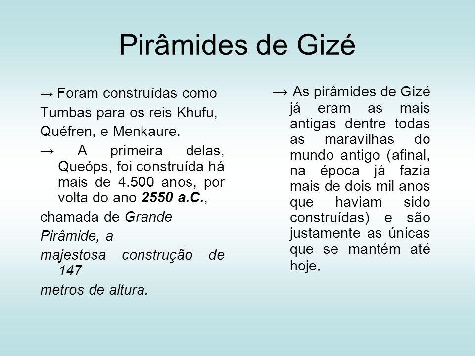 Pirâmides de Gizé → Foram construídas como. Tumbas para os reis Khufu, Quéfren, e Menkaure.