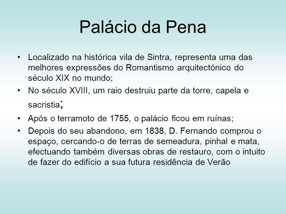 Palácio da Pena Localizado na histórica vila de Sintra, representa uma das melhores expressões do Romantismo arquitectónico do século XIX no mundo;