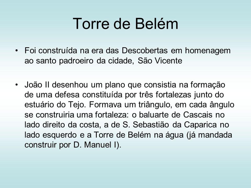 Torre de Belém Foi construída na era das Descobertas em homenagem ao santo padroeiro da cidade, São Vicente.