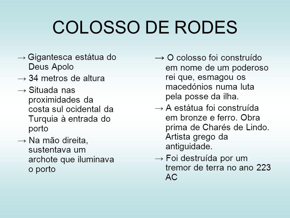 COLOSSO DE RODES → Gigantesca estátua do Deus Apolo. → 34 metros de altura.