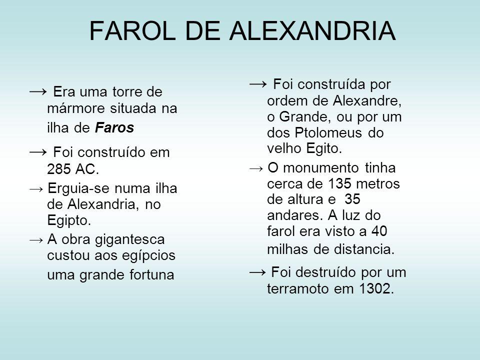 FAROL DE ALEXANDRIA → Foi construída por ordem de Alexandre, o Grande, ou por um dos Ptolomeus do velho Egito.