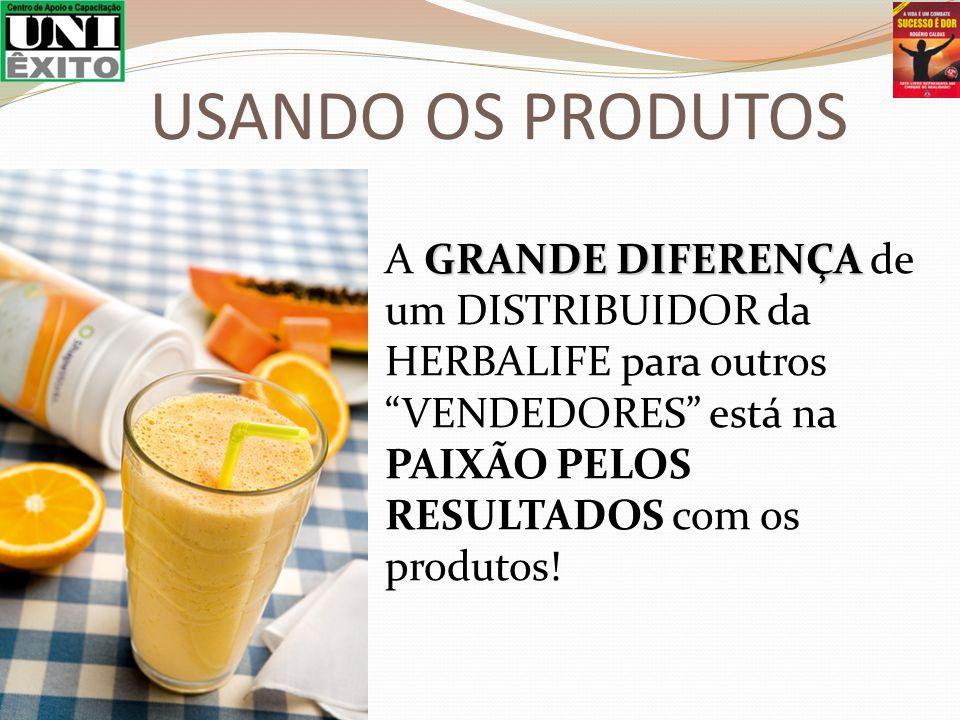 USANDO OS PRODUTOS A GRANDE DIFERENÇA de um DISTRIBUIDOR da HERBALIFE para outros VENDEDORES está na PAIXÃO PELOS RESULTADOS com os produtos!