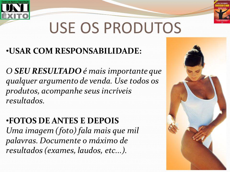 USE OS PRODUTOS USAR COM RESPONSABILIDADE: