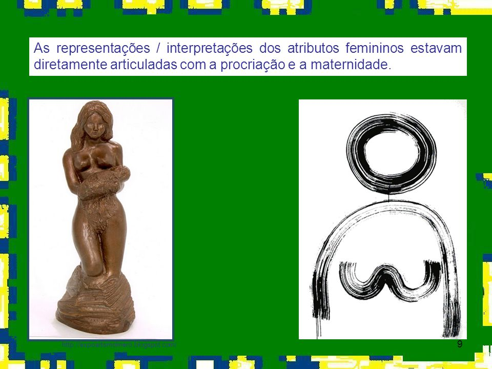 As representações / interpretações dos atributos femininos estavam diretamente articuladas com a procriação e a maternidade.