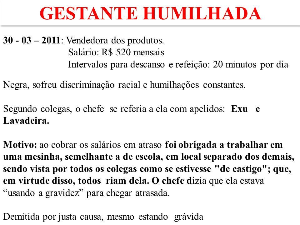 Gestante humilhada 30 - 03 – 2011: Vendedora dos produtos.