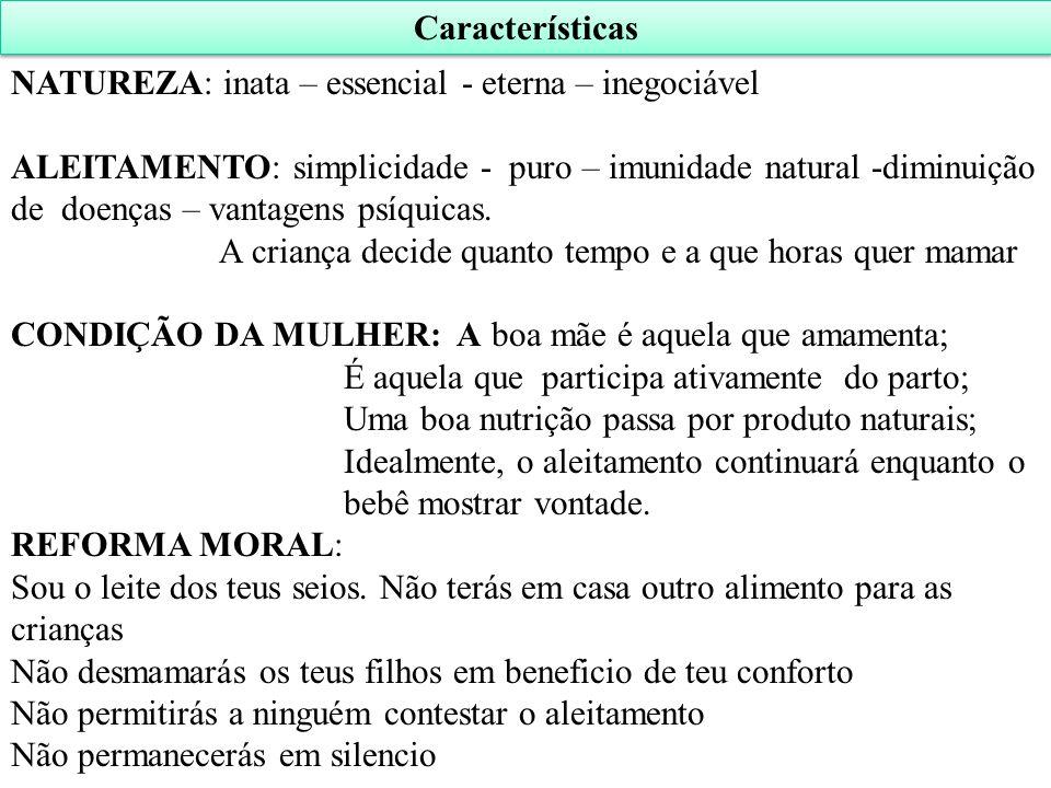 Características NATUREZA: inata – essencial - eterna – inegociável.