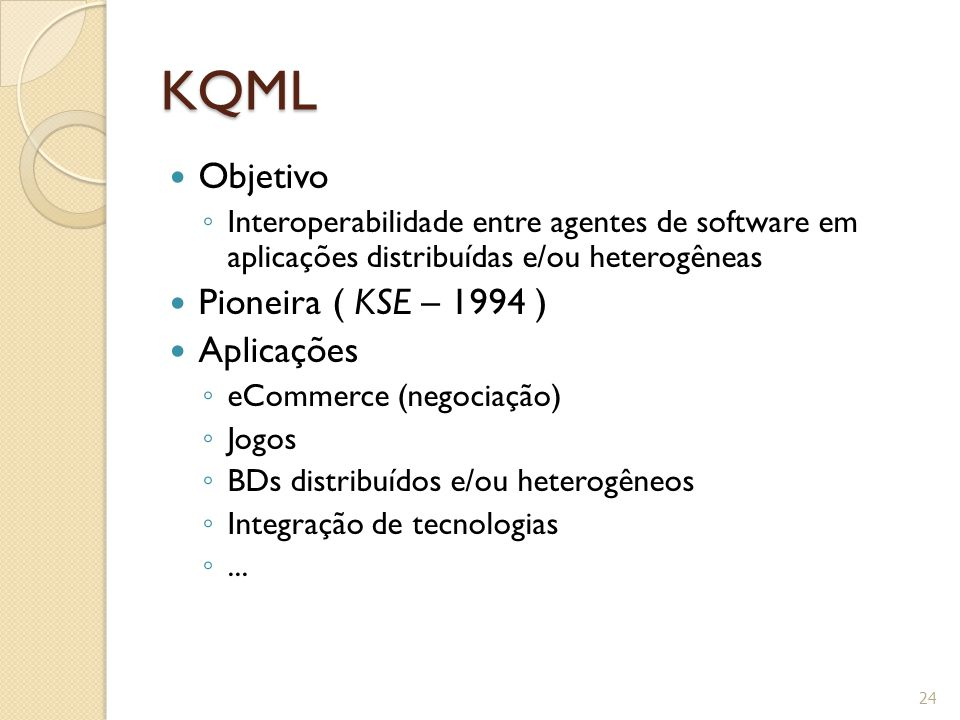 KQML Objetivo Pioneira ( KSE – 1994 ) Aplicações