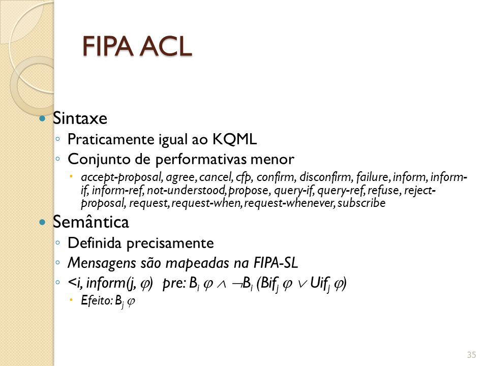 FIPA ACL Sintaxe Semântica Praticamente igual ao KQML