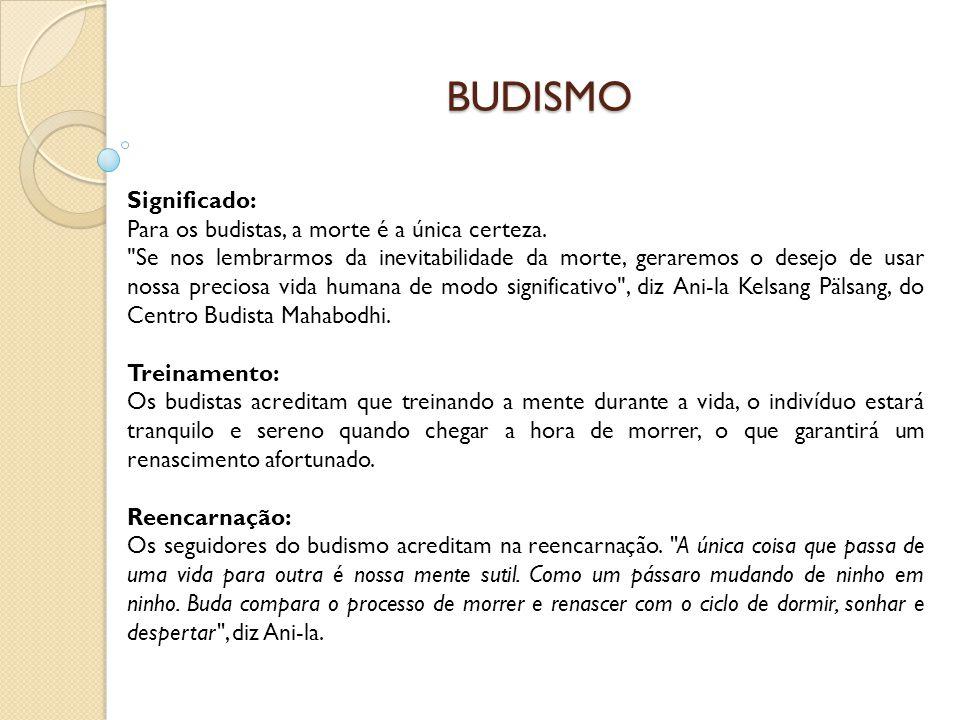 BUDISMO Significado: Para os budistas, a morte é a única certeza.