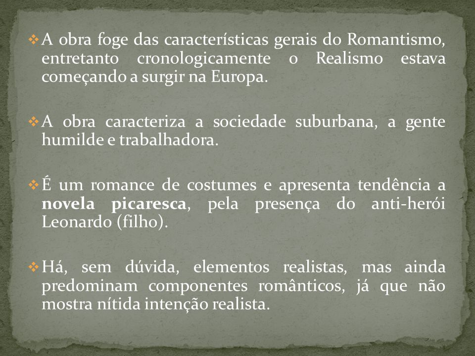 A obra foge das características gerais do Romantismo, entretanto cronologicamente o Realismo estava começando a surgir na Europa.
