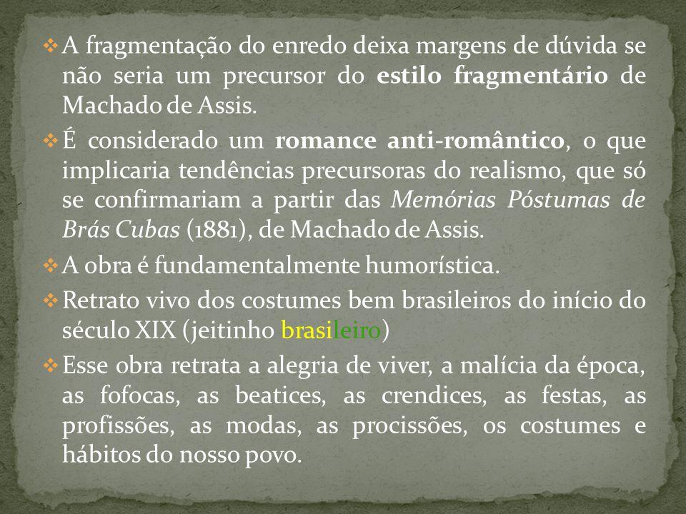A fragmentação do enredo deixa margens de dúvida se não seria um precursor do estilo fragmentário de Machado de Assis.