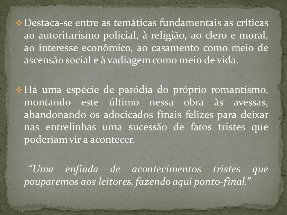 Destaca-se entre as temáticas fundamentais as críticas ao autoritarismo policial, à religião, ao clero e moral, ao interesse econômico, ao casamento como meio de ascensão social e à vadiagem como meio de vida.