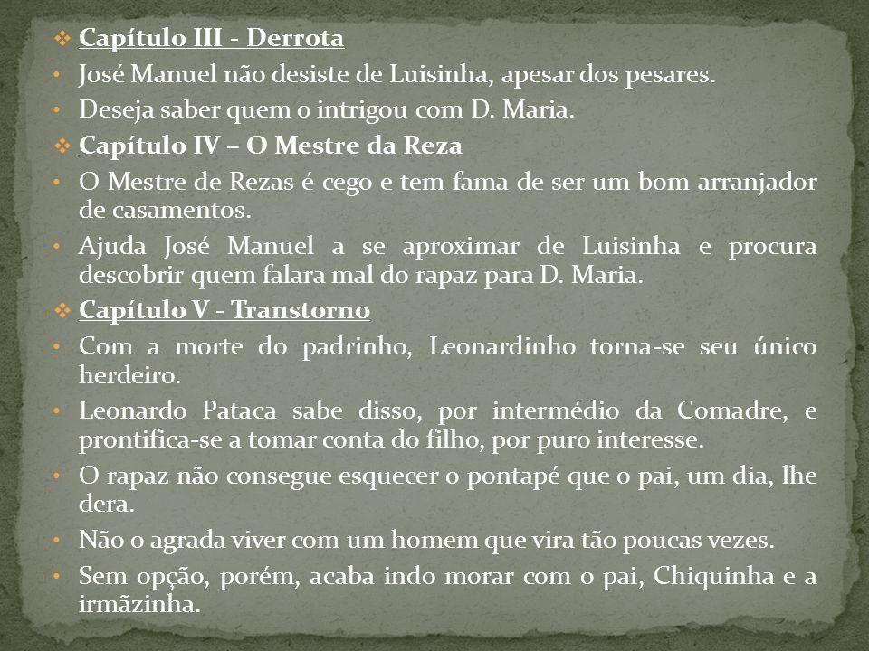 Capítulo III - Derrota José Manuel não desiste de Luisinha, apesar dos pesares. Deseja saber quem o intrigou com D. Maria.