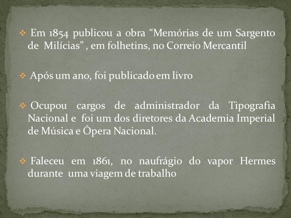 Em 1854 publicou a obra Memórias de um Sargento de Milícias , em folhetins, no Correio Mercantil